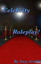 Celebrity Roleplay! by Lazy_Lexi345