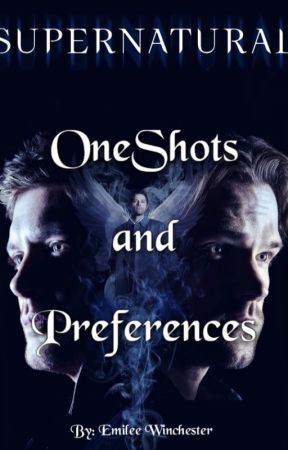 Supernatural Preferences, Imagines & Ideas! [Request Are Open] by Emi12Winchester