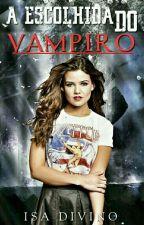 A Escolhida do Vampiro - Livro 1  by isadivino456
