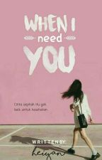 When I Need You [On Going] by heiYan_