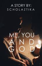 Me, You, and GOD by scholaztika