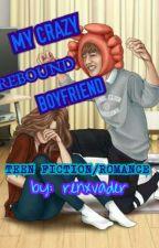 My Crazy Rebound Boyfriend | COMPLETED | by renxvader