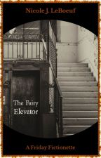 The Fairy Elevator (excerpt) by NicoleJLeBoeuf