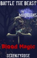 Blood Magic {#BattleTheBeast}✔ by SerenityR0se
