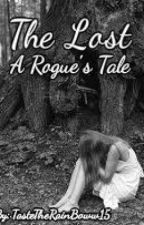 The Lost; A Rogue's Tale (ON HOLD) by TasteTheRainBoww15