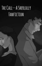 The Call--A Sherlolly Fanfiction by Fangirl__Freak