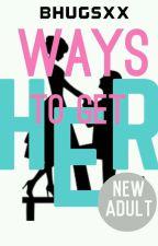 Ways To Get Her by Bhugsxx
