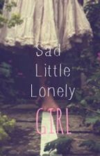 Sad little lonely girl -Poems- by lovealwaysrosie