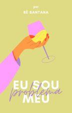 Eu Sou Problema Meu [✓] by bsannntt