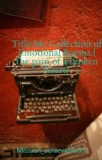 Title:My Collection of Emotional Poems.( the pain of a broken heart) by Golden-author