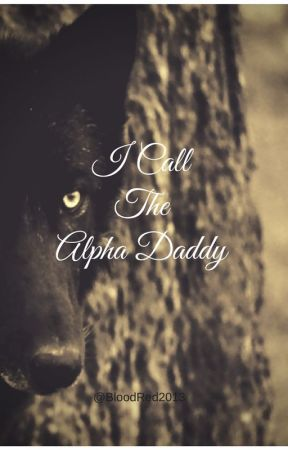 I Call The Alpha Daddy by BloodRed2013