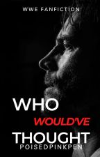 Who Would've Thought (WWE CM Punk story) by I_Am_BarbieDoll