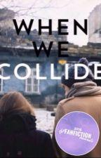 WHEN WE COLLIDE {lh} by fluffycashton
