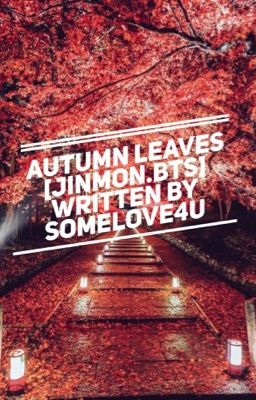 Đọc truyện [jinmon.bts] autumn leaves