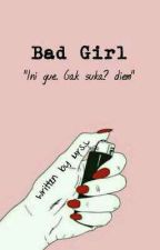 BAD GIRL {Hiatus} by Chubby110801
