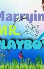 Marrying Mr.PlayBoy (MMPB) by Miss_BiiBii