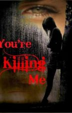 You're Killing Me by MyKimiKay