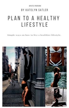 Plan To A Healthy Lifestyle  by KatelynAriana