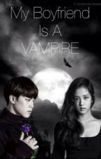 My boyfriend is a vampire by Taehyungthe3DAlien