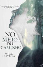 No Meio do Caminho by W_M_Oliveira