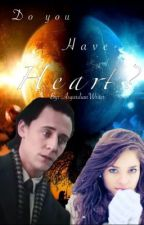 Do you have Heart? (A Loki Fanfic) by AsgardianWriter