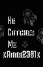 He catches me by xAnna2301x