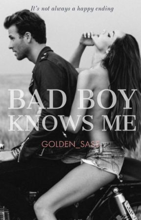 Bad Boy Knows Me by Golden_sass