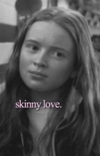 skinny love | brannie by -julls