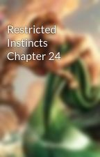 Restricted Instincts Chapter 24 by BittenBarbie