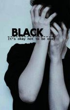 BLACK ~ It's okay not to be okay  by Andyspace_0