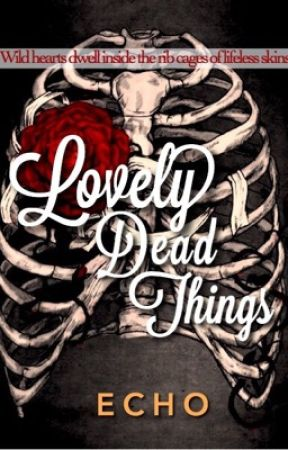 Lovely Dead Things by cyblss