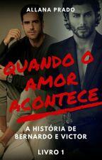 Quando o Amor Acontece (Romance Gay) - LIVRO 1 by AllanaCPrado