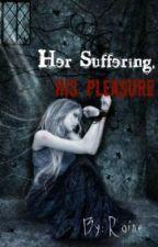Her Suffering, His Pleasure by blackveilbride88