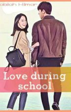 LOVE DURING SCHOOL by Nabilah_Hilmar