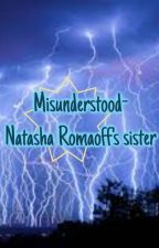 Misunderstood- Natasha Romanoff's sister [ON HOLD] by ThatgoldenCat