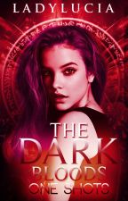 The Dark Bloods: One Shots by Lady_Lucia