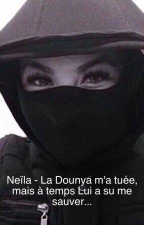 Neïla - La Dounya m'a tuée, mais a temps Lui a su me sauver... by anonymaasss213