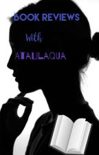 Book Reviews With Atali Laqua!  (On Hold) by AtaliLaqua