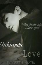 Unknown Love [B.B.H STORY] by Exroseth_nayra