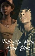 Tell Me How Love You || Carl x Clementine (TWD) by Clemmy24