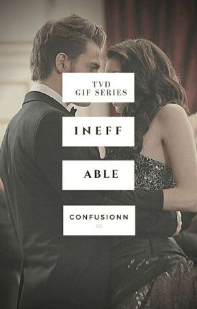 INEFFABLE ⇝ TVD GIF SERIES by confusionn