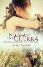No AMOR e na GUERRA (Pausado) by SarahSantos867