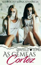 As Gêmeas Cortez - Livro 2 by Grazigomesoficial_