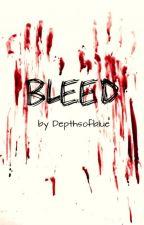 Bleed by Depthsofblue