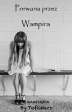 Porwana przez Wampira ✓ by ToffiMars