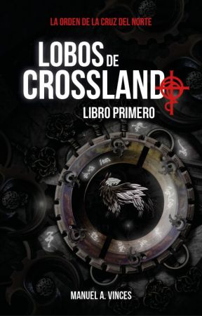 LOBOS DE CROSSLAND - Libro Primero by ManuelVinces