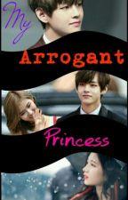 My arrogant princess by nobangtwicenolife