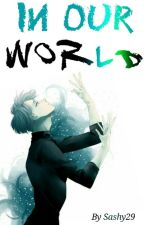 In Our World // Victuri // by Sashy29
