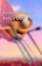 Kepentok Cinta Ketua OSIS by Desta_26