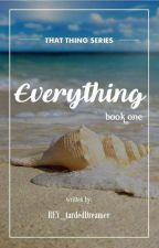 That Thing Series: Everything (First Book) [BoyxBoy] by etheRAYEal